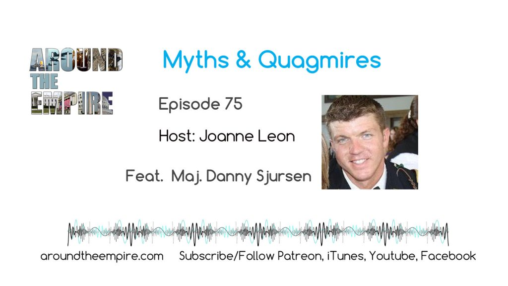 Ep75 Myths and Quagmires feat Maj Danny Sjursen