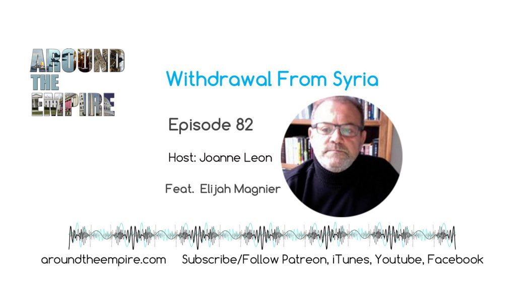 Ep 82 Withdrawal From Syria feat Elijah Magnier