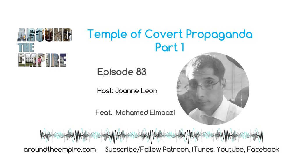 Ep 83 Temple of Covert Propaganda (Part 1) feat Mohamed Elmaazi