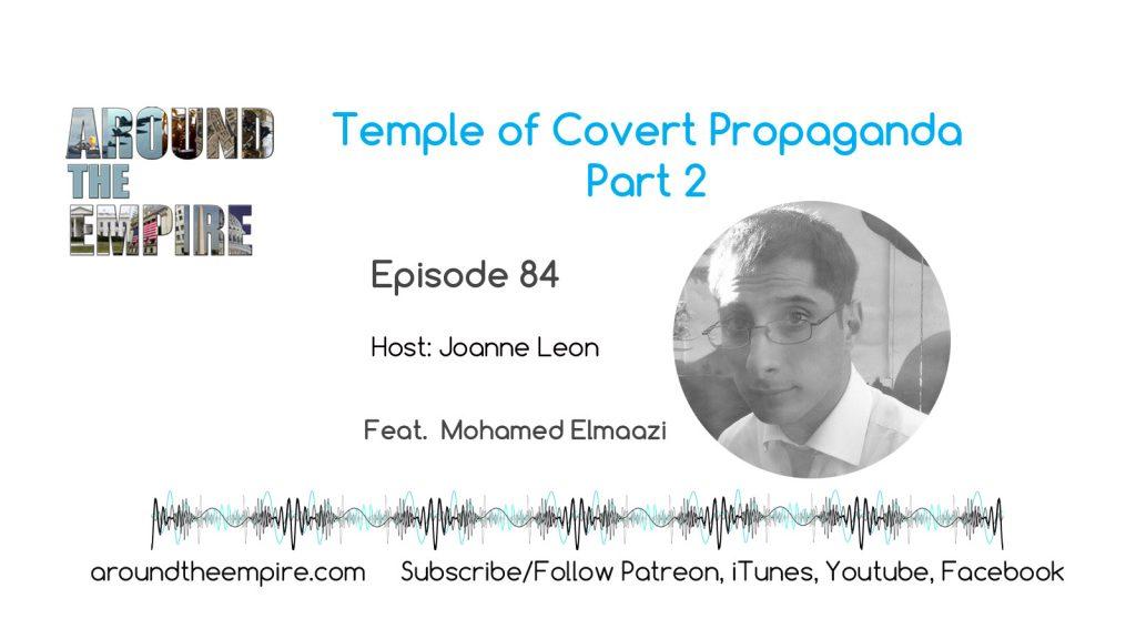 Ep84 Temple of Covert Propaganda Part 2 feat Mohamed Elmaazi