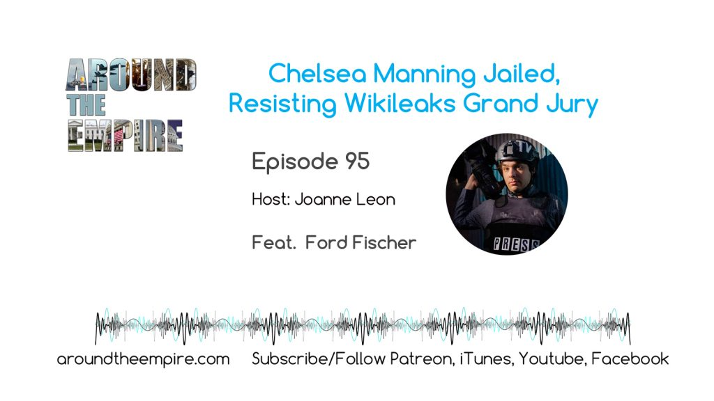 Ep 95 Chelsea Manning Jailed Resisting Wikileaks Grand Jury feat Ford Fischer