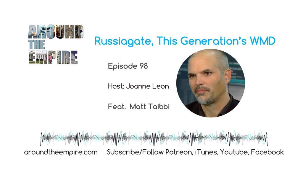 Ep 98 Russiagate This Generation's WMD feat Matt Taibbi