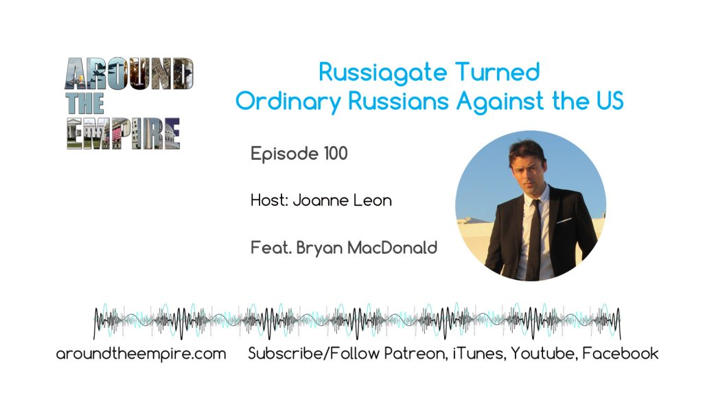 Ep100 Russiagate Turned Ordinary Russians Against US feat Bryan MacDonald