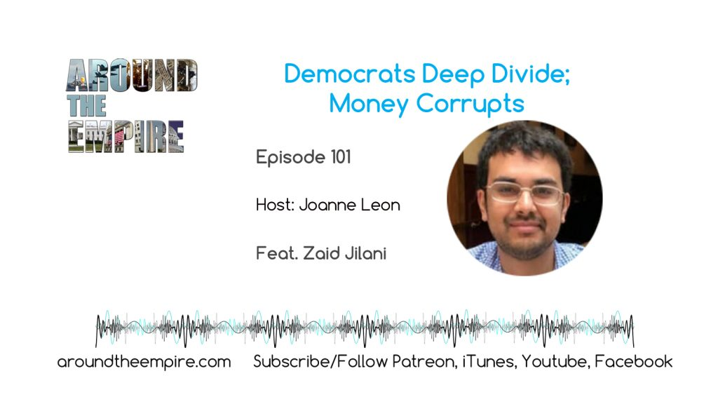 Ep 101 Democrats Deep Divide; Money Corrupts feat Zaid Jilani