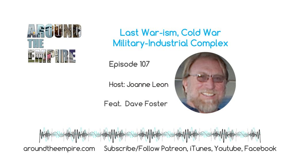 Ep 107 Last War-ism Cold War Military-Industrial Complex feat Dave Foster