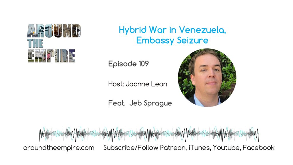Ep 109 Hybrid War Venezuela Embassy Seizure feat Jeb Sprague