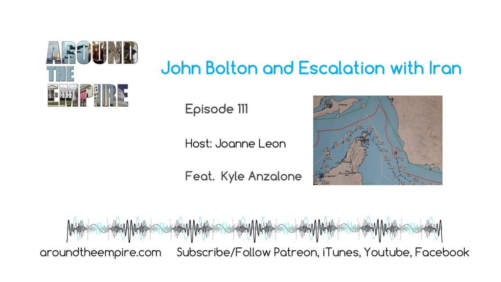 Ep 111 John Bolton and Escalation with Iran feat Kyle Anzalone