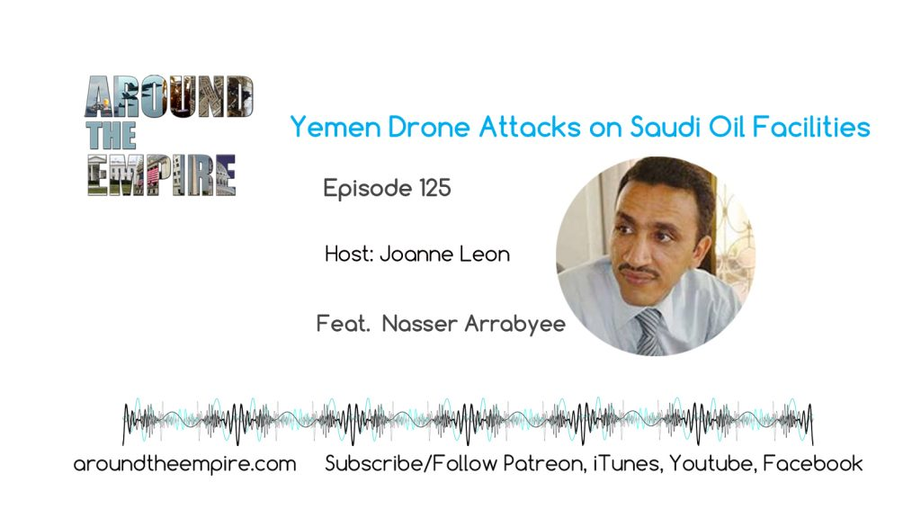 Ep 125 Yemen drone attacks on Saudi oil feat Nasser Arrabyee