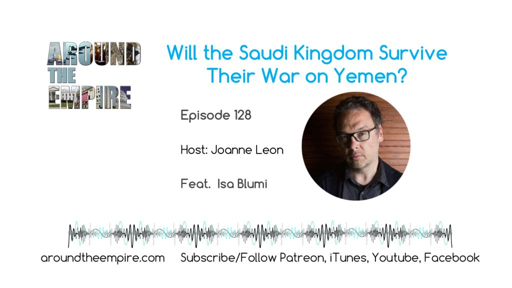 Ep 128 Will the Saudi Kingdom Survive Their War on Yemen? feat Isa Blumi
