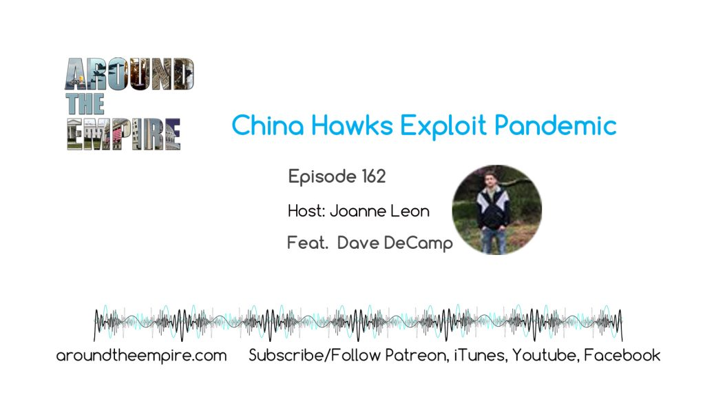 Ep 162 China Hawks Exploit Pandemic feat Dave DeCamp
