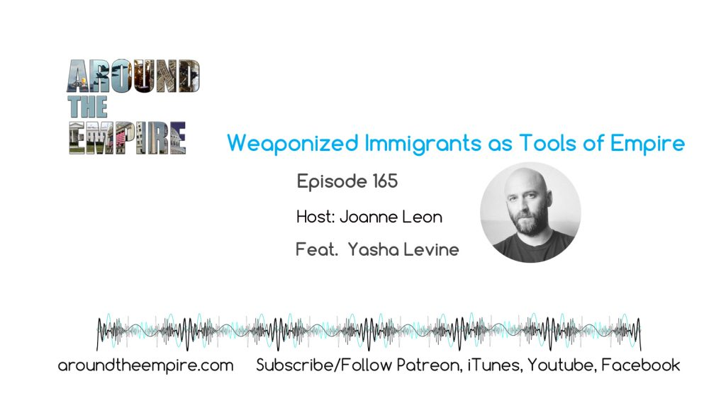 Ep 165 Weaponized Immigrants as Tools of Empire feat Yasha Levine