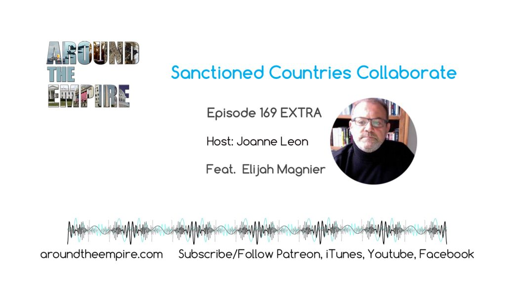 Ep 169 EXTRA Sanctioned Countries Collaborate feat Elijah Magnier