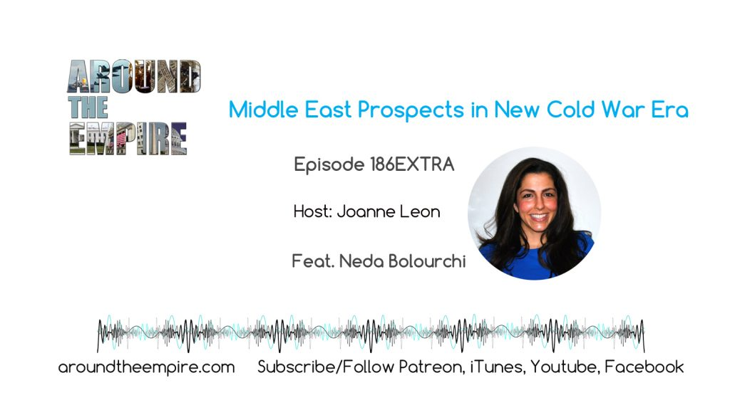 Ep 186 EXTRA Middle East Prospects in New Cold War Era feat Neda Bolourchi