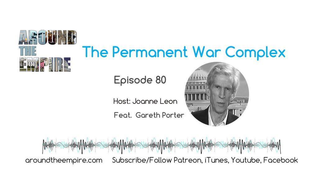 Ep80 Permanent War Complex feat Gareth Porter