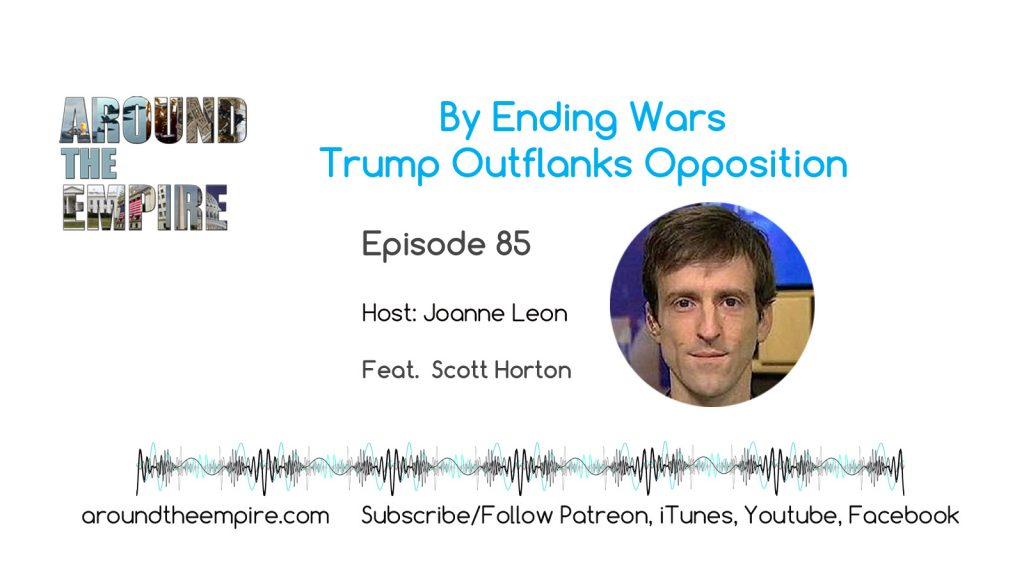 Ep85 By Ending Wars Trump Outflanks Opposition feat Scott Horton
