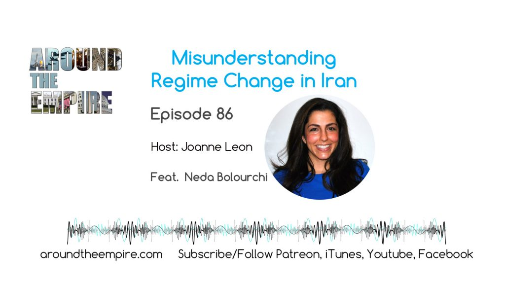 Ep86 Misunderstanding Regime Change in Iran feat Neda Bolourchi