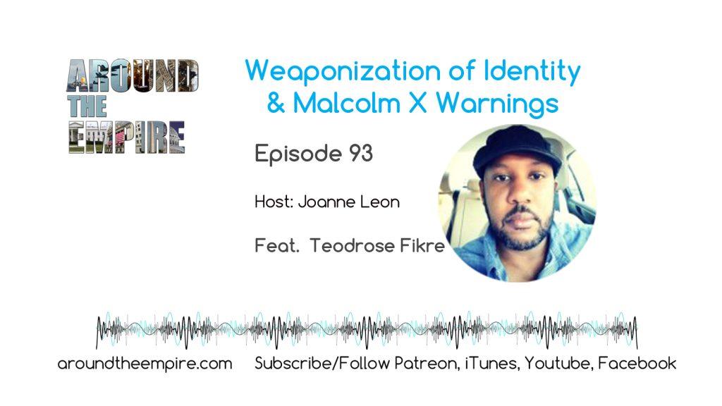 Ep93 Weaponized Identity & Malcolm X Warnings feat Teodrose Fikre