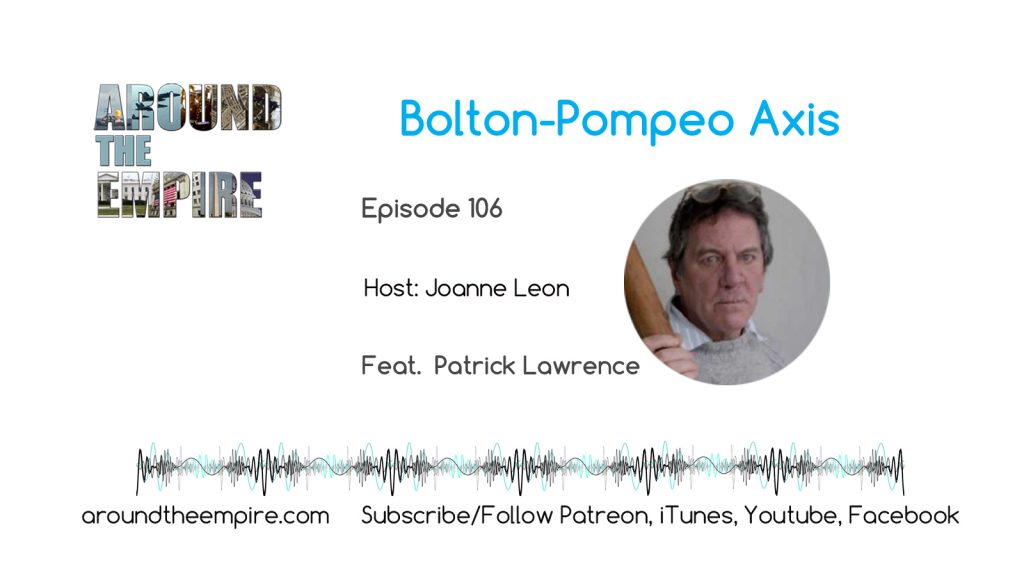 Ep 106 Bolton-Pompeo Axis feat Patrick Lawrence