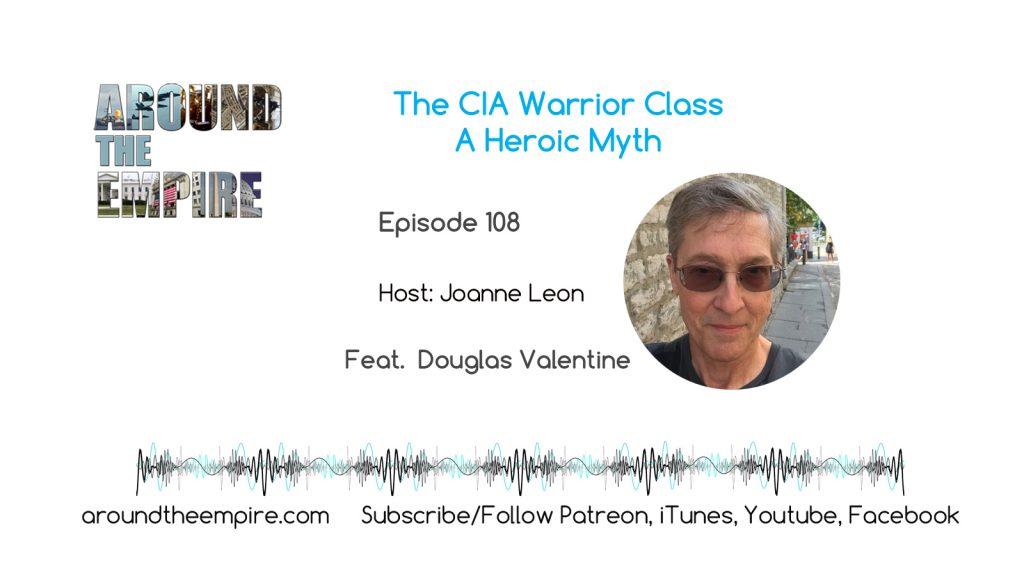 Ep 108 CIA Warrior Class, A Heroic Myth feat Douglas Valentine