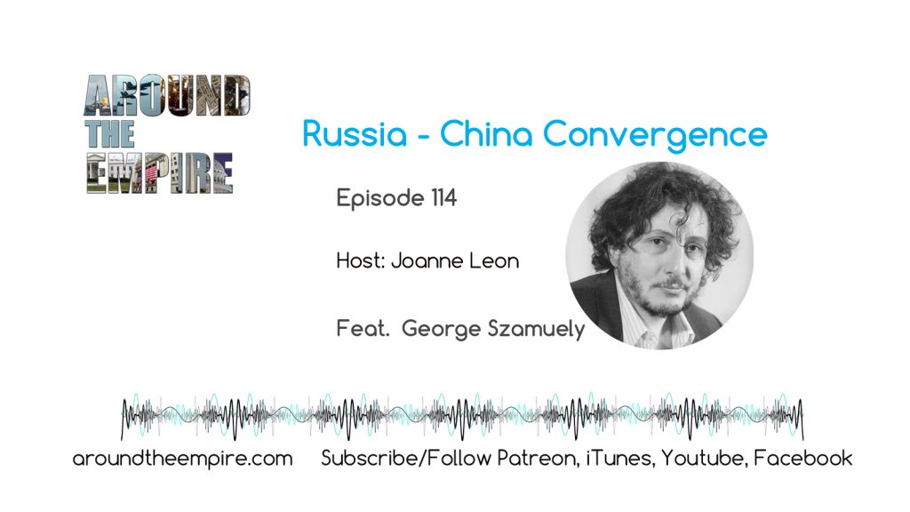 Ep 114 Russia-China Convergence feat George Szamuely
