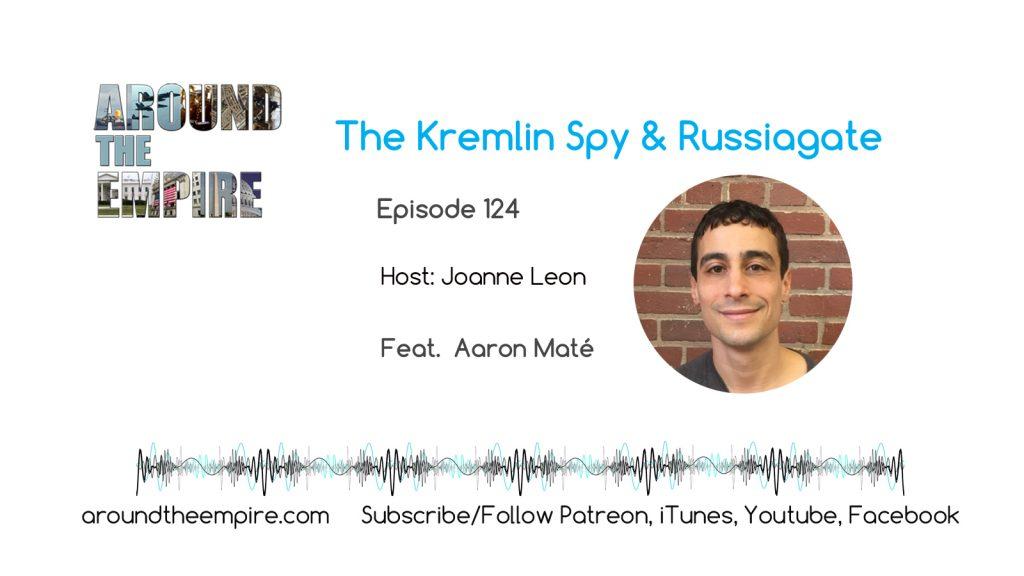 Ep 124 Kremlin Spy & Russiagate feat Aaron Mate