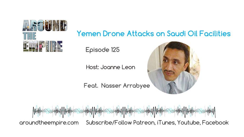 Ep 125 Yemen drone attacks on Saudi oil feat Nasser Arrabyee