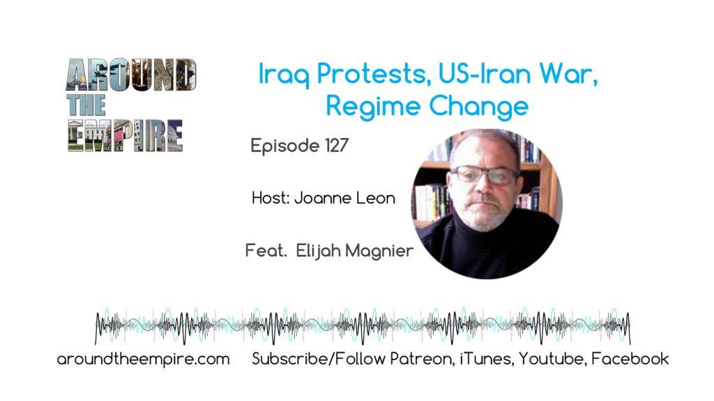 Ep 127 Iraq Protests, US-Iran War, Regime Change feat Elijah Magnier