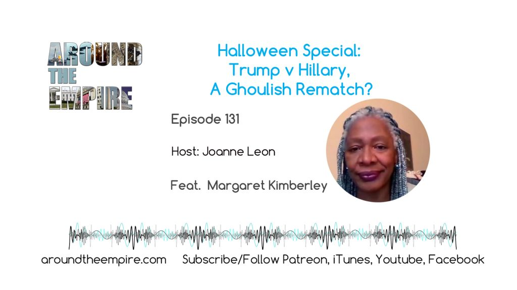 Ep 131 Halloween Special: Trump v Hillary Ghoulish Rematch feat Margaret Kimberley