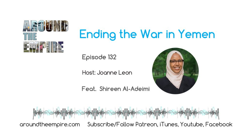 Ep 132 Ending the War in Yemen feat Shireen Al-Adeimi