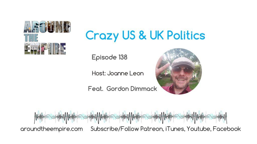 Ep 138 Crazy US and UK Politics feat Gordon Dimmack