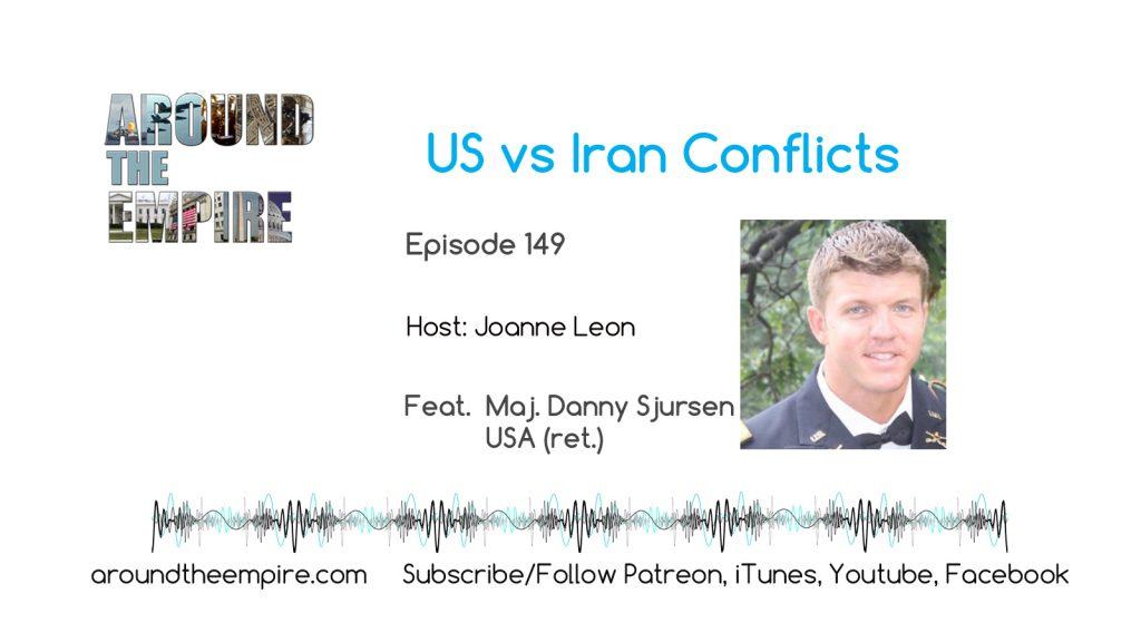 Ep 149 US vs Iran Conflicts feat Maj. Danny Sjursen, USA (ret.)
