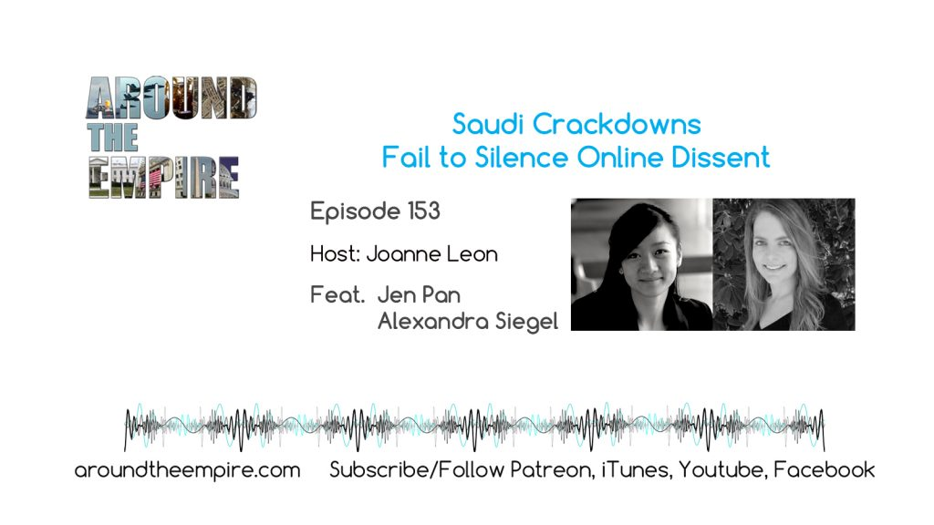 Ep 153 Saudi Crackdowns Fail to Silence Online Dissent feat Jennifer Pan and Alexandra Siegel