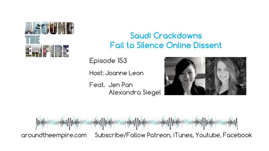 Ep 153 Saudi Crackdowns Fail to Silence Online Dissent feat Jennifer Pan and Alexandra Siegel