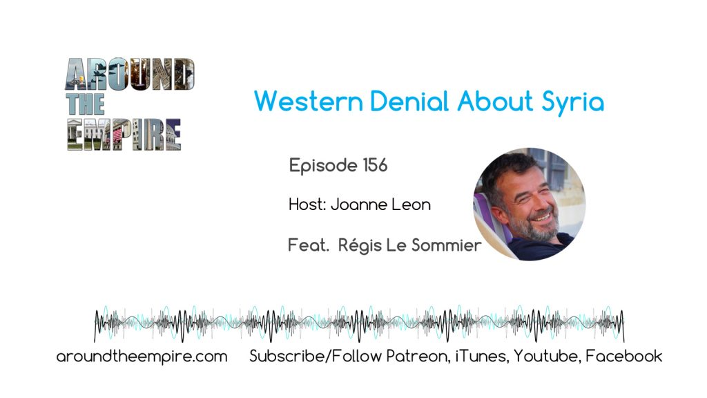 Ep 157 Western Denial About Syria feat Regis LeSommier