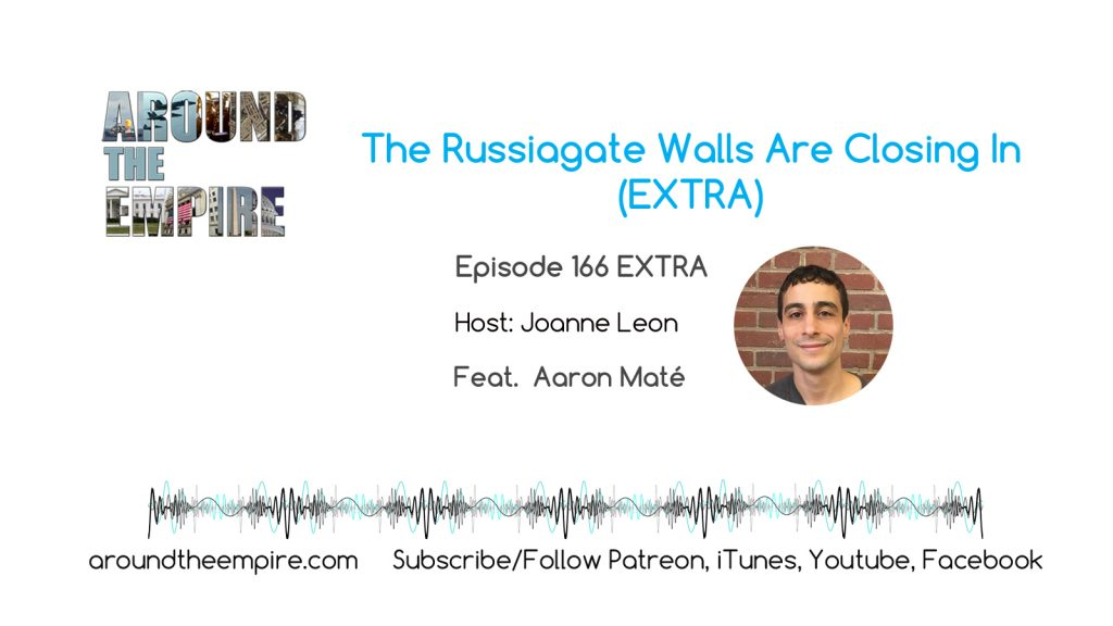 Ep 166EXTRA The Russiagate Walls Are Closing In feat Aaron Maté