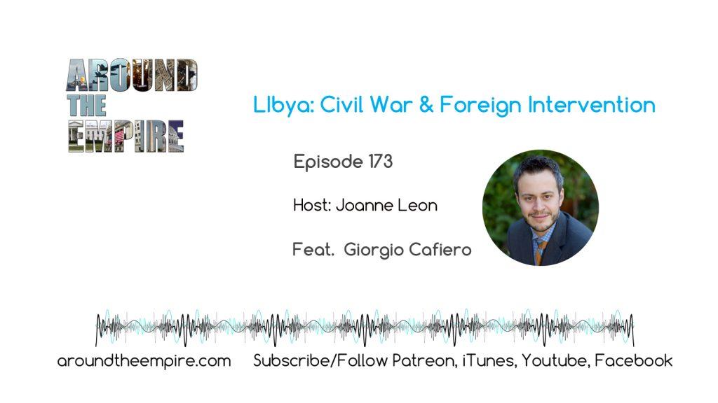 Ep 173 Libya: Civil War & Foreign Intervention feat Giorgio Cafiero