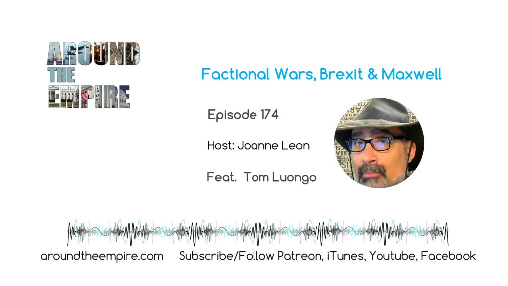 Ep 174 Factional Wars, Brexit & Maxwell feat Tom Luongo