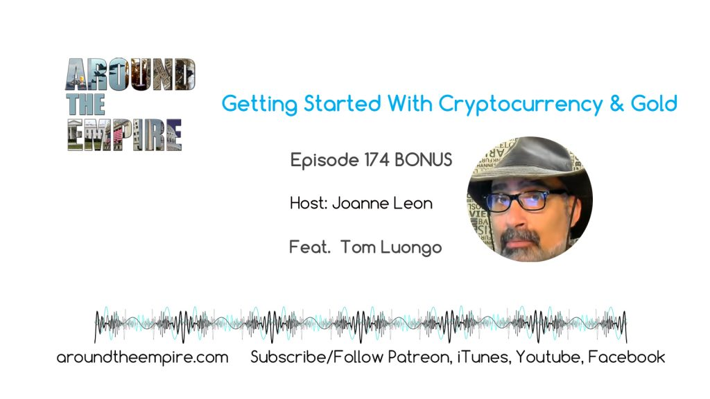 Ep 174 BONUS Getting Started With Bitcoin & Gold feat Tom Luongo