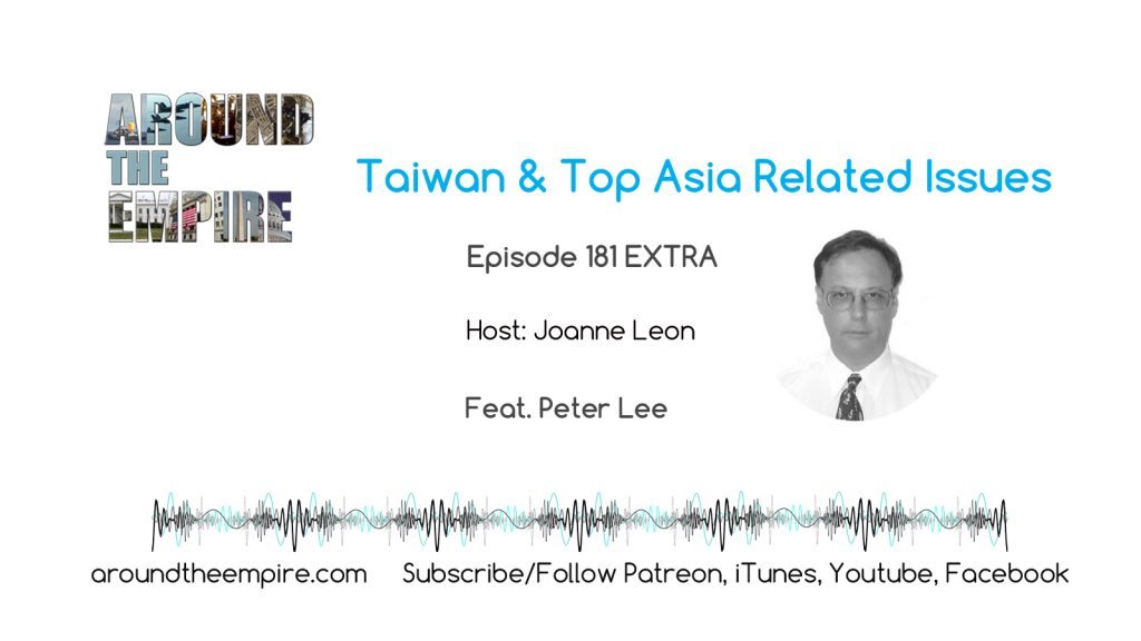 Ep 181EXTRA Taiwan and Top Asia Related Issues feat Peter Lee