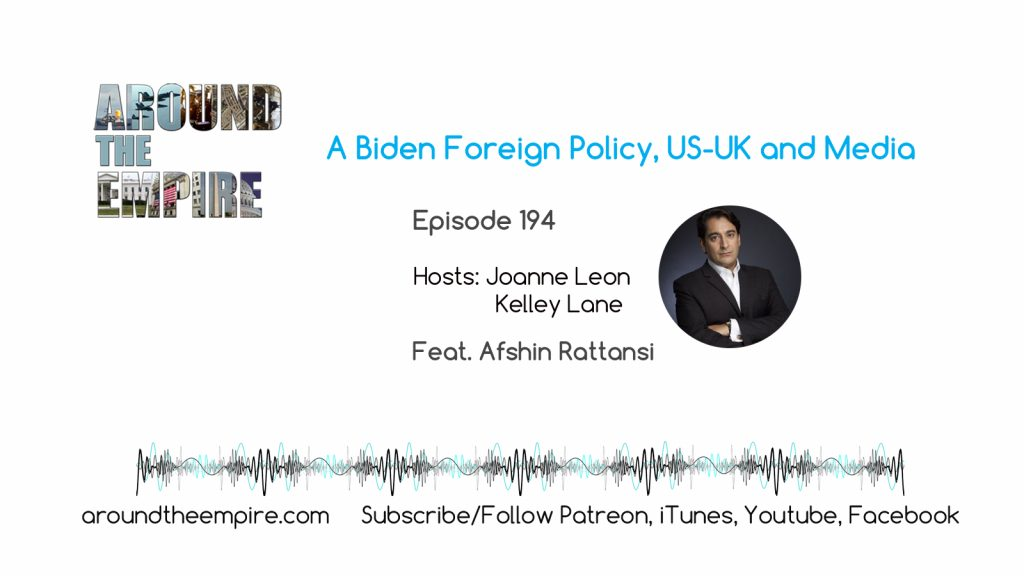 Ep194 A Biden Foreign Policy, US/UK and Media feat Afshin Rattansi