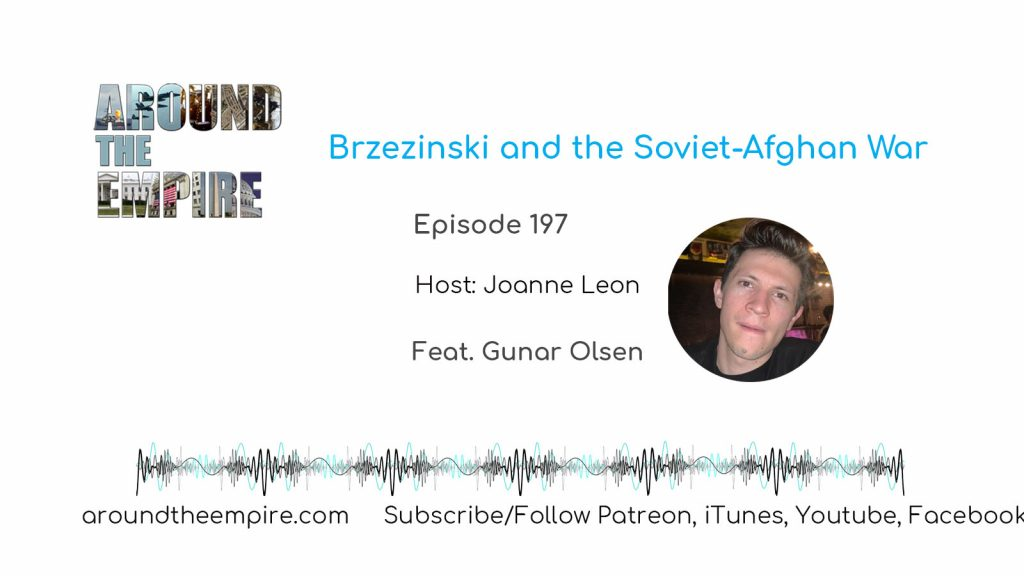 Ep 197  Brzezinski and the Soviet-Afghan War feat Gunar Olsen