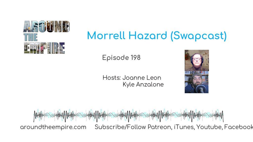 Ep 198 Morrell Hazard (Swapcast)