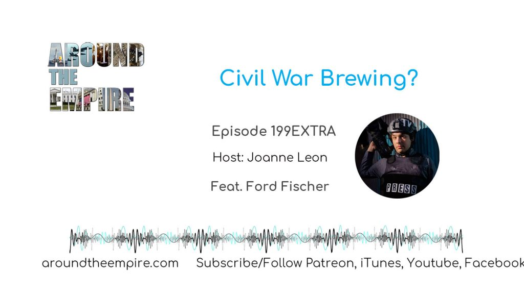 Ep 199EXTRA Civil War Brewing? feat Ford Fischer