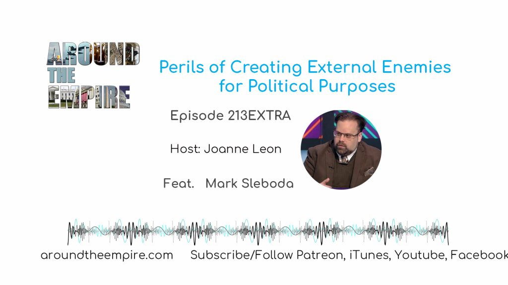 Ep 213EXTRA Perils of Creating External Enemies for Political Purposes  feat Mark Sleboda