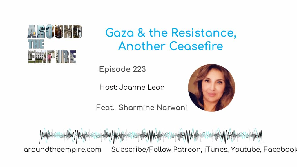 Ep 223 Gaza and the Resistance, Another Ceasefire feat Sharmine Narwani
