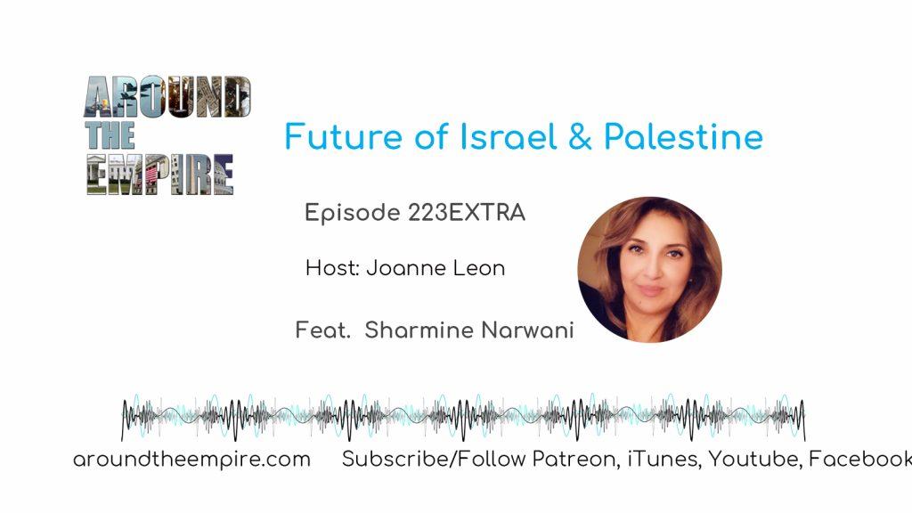 Ep 223EXTRA Future of Israel and Palestine feat Sharmine Narwani