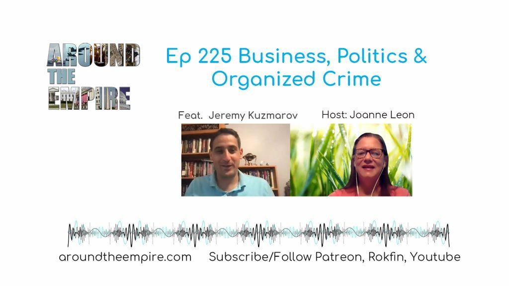 Ep 225 Business, Politics and Organized Crime feat Jeremy Kuzmarov