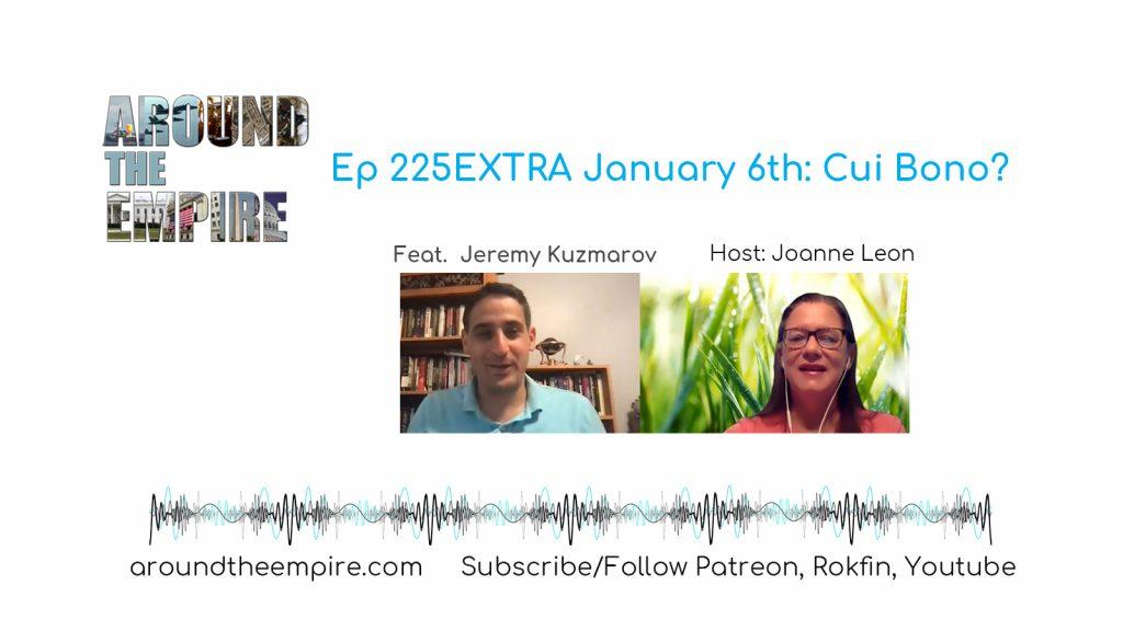 Ep 225EXTRA January 6th: Cui Bono? feat Jeremy Kuzmarov