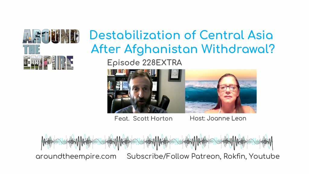 Ep 228EXTRA Destabilization of Central Asia After Afghanistan Withdrawal? feat Scott Horton