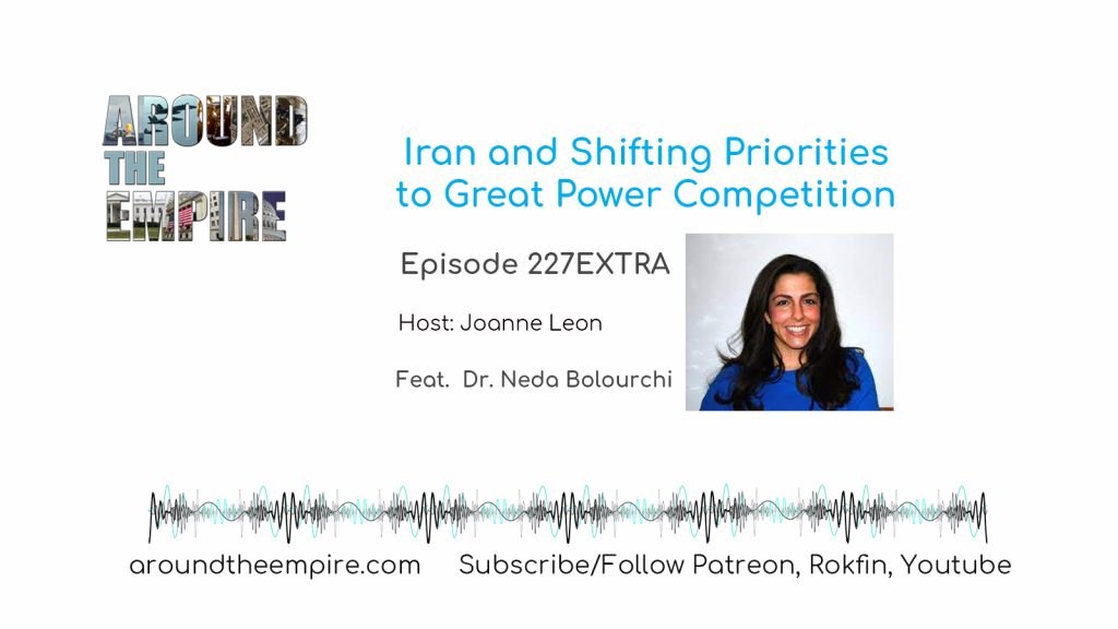 Ep 227EXTRA Iran and Shifting Priorities to Great Power Competition feat Neda Bolourchi